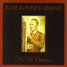 Noi VI Odiamo mp3 Album by Rose Rovine E Amanti