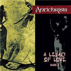 A Legacy Of Love Mark II mp3 Album by Antichrisis