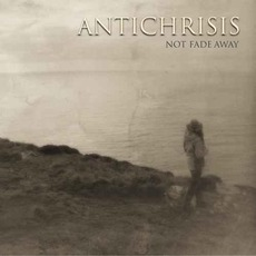 Not Fade Away mp3 Album by Antichrisis