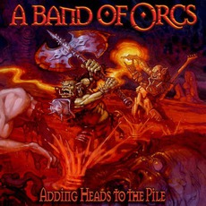 Adding Heads To The Pile mp3 Album by A Band Of Orcs
