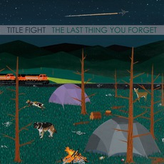 The Last Thing You Forget mp3 Artist Compilation by Title Fight