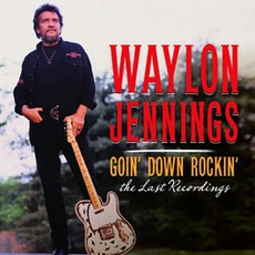 Goin' Down Rockin': The Last Recordings mp3 Album by Waylon Jennings