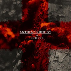 Anthems Of Heresy mp3 Album by Brokel
