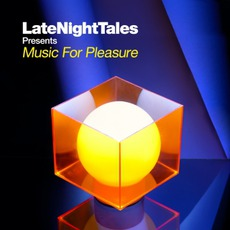 LateNightTales Presents Music For Pleasure by Various Artists