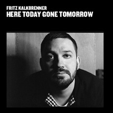 Here Today Gone Tomorrow mp3 Album by Fritz Kalkbrenner
