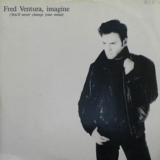 Imagine (You'll Never Change Your Mind) mp3 Single by Fred Ventura