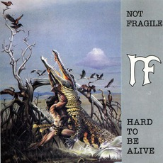 Hard To Be Alive mp3 Album by Not Fragile