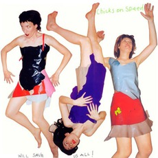 Chicks On Speed Will Save Us All! mp3 Album by Chicks On Speed