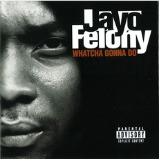 Whatcha Gonna Do (Limited Edition) mp3 Album by Jayo Felony