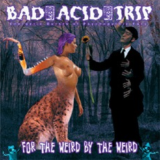 For The Weird By The Weird mp3 Album by Bad Acid Trip