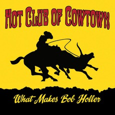 What Makes Bob Holler mp3 Album by Hot Club Of Cowtown