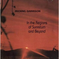 In The Regions Of Sunreturn And Beyond mp3 Album by Michael Garrison