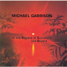 In The Regions Of Sunreturn And Beyond (Re-Issue) mp3 Album by Michael Garrison