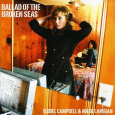 Ballad Of The Broken Seas mp3 Album by Isobel Campbell & Mark Lanegan