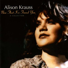 Now That I've Found You: A Collection mp3 Artist Compilation by Alison Krauss