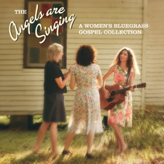 The Angels Are Singing: A Women's Bluegrass Gospel Collection