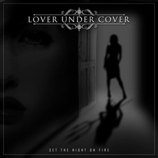 Set The Night On Fire mp3 Album by Lover Under Cover