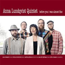 Before You I Was Almost Fine mp3 Album by Anna Lundqvist Quintet