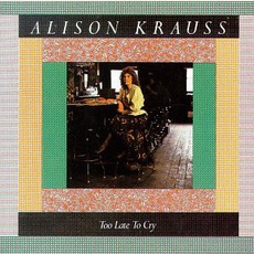Too Late To Cry mp3 Album by Alison Krauss