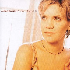 Forget About It mp3 Album by Alison Krauss