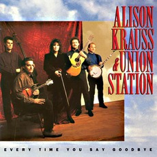 Every Time You Say Goodbye mp3 Album by Alison Krauss & Union Station