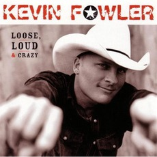 Loose, Loud & Crazy mp3 Album by Kevin Fowler