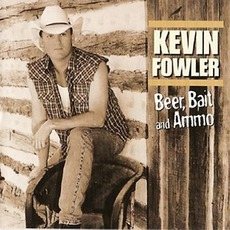 Beer, Bait & Ammo mp3 Album by Kevin Fowler