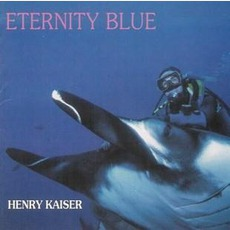 Eternity Blue mp3 Album by Henry Kaiser