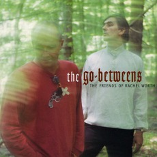 The Friends Of Rachel Worth by The Go-Betweens
