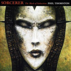 Sorcerer: The Mask Of Seduction mp3 Album by Phil Thornton