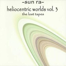 The Heliocentric Worlds Of Sun Ra, Volume 3 mp3 Album by Sun Ra