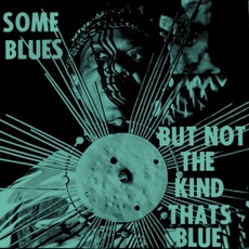 Some Blues But Not The Kind That's Blue (Re-Issue)