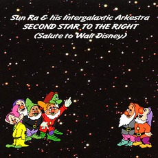 Second Star To The Right (Salute To Walt Disney) mp3 Album by Sun Ra & His Intergalactic Arkestra