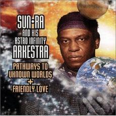 Pathways To Unknown Worlds / Friendly Love