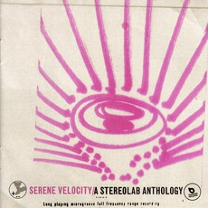 Serene Velocity: A Stereolab Anthology by Stereolab