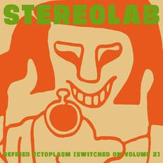 Refried Ectoplasm (Switched On Volume 2) by Stereolab