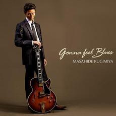 Gonna Feel Blues mp3 Album by Masahide Kugimiya