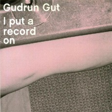 I Put A Record On mp3 Album by Gudrun Gut