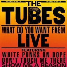 What Do You Want From Live (Remastered) mp3 Live by The Tubes