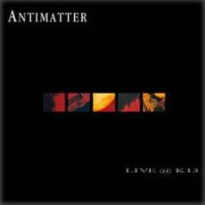 Live @ K13 mp3 Live by Antimatter