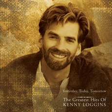 Yesterday, Today, Tomorrow: The Greatest Hits Of Kenny Loggins mp3 Artist Compilation by Kenny Loggins
