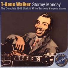 Stormy Monday / The Complete 1949 Black & White Sessions by T-Bone Walker