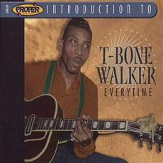 A Proper Introduction To T-Bone Walker: Everytime by T-Bone Walker
