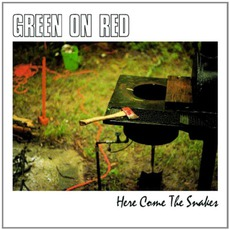 Here Come The Snakes mp3 Album by Green On Red