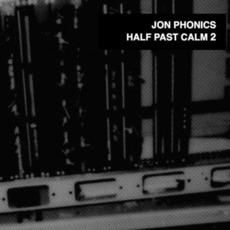 Half Past Calm 2 by Jon Phonics
