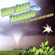 What About Tomorrow mp3 Album by Jony James Blues Band