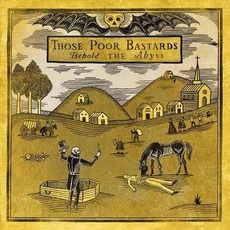Behold The Abyss mp3 Album by Those Poor Bastards