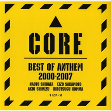 Core: Best Of Anthem 2000-2007 by ANTHEM