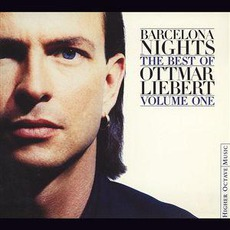 Barcelona Nights: The Best Of Ottmar Liebert, Volume 1