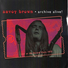 Archive Alive!: Live At The Record Plant 1975 by Savoy Brown